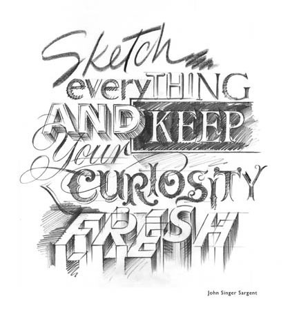 Sketch everything and keep your curiosity fresh